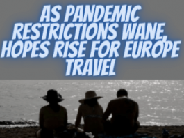 As Pandemic Restrictions Wane Hopes Rise for Europe Travel